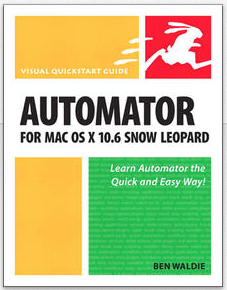 Automator for Mac OS X 10 6 Snow Leopard Visual QuickStart Guide